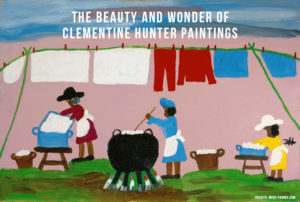 The Beauty And Wonder Of Clementine Hunter Paintings